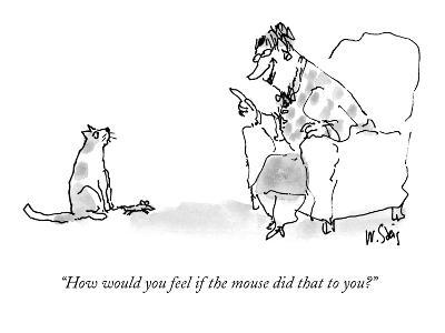 """How would you feel if the mouse did that to you?"" - New Yorker Cartoon"
