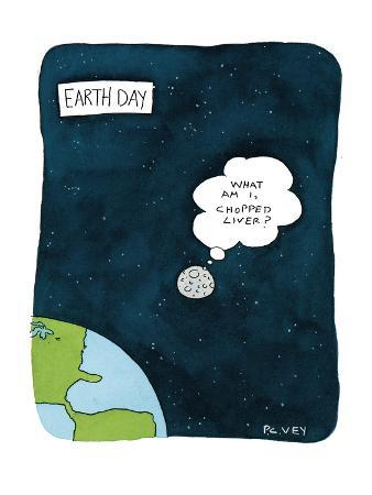 "Earth Day'The moon, shown in orbit beyond the earth, is thinking, ""What am…"" - New Yorker Cartoon"
