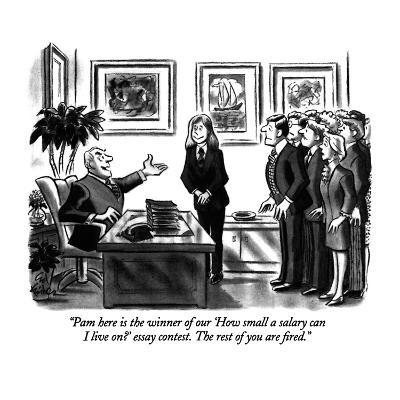 """""""Pam here is the winner of our 'How small a salary can I live on?' essay c…"""" - New Yorker Cartoon"""