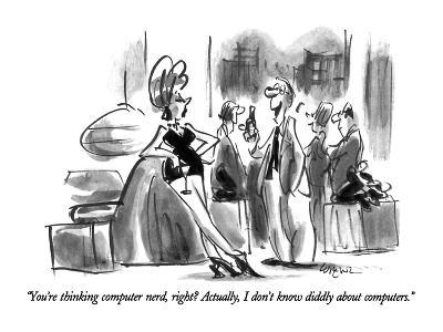 """You're thinking computer nerd, right?  Actually, I don't know diddly abou…"" - New Yorker Cartoon"