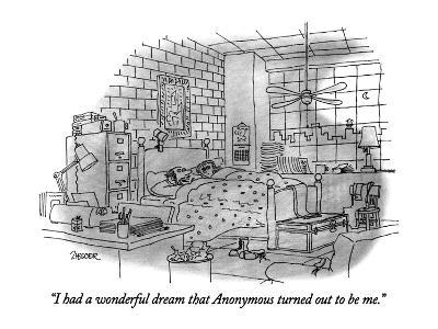 """I had a wonderful dream that Anonymous turned out to be me."" - New Yorker Cartoon"