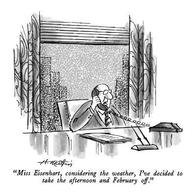 """""""Miss Eisenhart, considering the weather, I've decided to take the afterno…"""" - New Yorker Cartoon"""