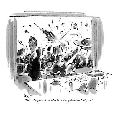 """""""Drat!  I suppose the market has already discounted this, too."""" - New Yorker Cartoon"""