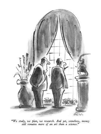 """We study, we plan, we research.  And yet, somehow, money still remains mo…"" - New Yorker Cartoon"