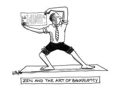 Zen And The Art Of Bankruptcy - New Yorker Cartoon