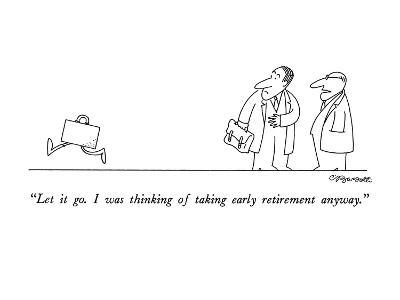 """""""Let it go.  I was thinking of taking early retirement anyway."""" - New Yorker Cartoon"""