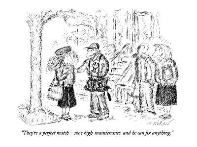 """They're a perfect match—she's high-maintenance, and he can fix anything."" - New Yorker Cartoon"