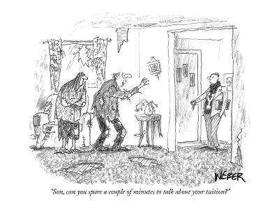 """""""Son, can you spare a couple of minutes to talk about your tuition?"""" - New Yorker Cartoon"""