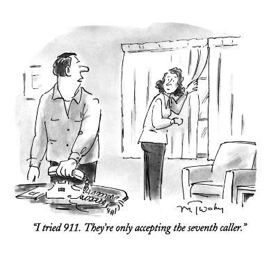 """I tried 911.  They're only accepting the seventh caller."" - New Yorker Cartoon"