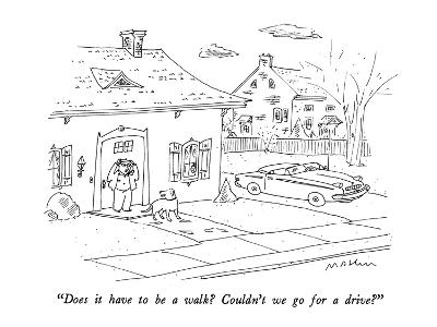 """Does it have to be a walk?  Couldn't we go for a drive?"" - New Yorker Cartoon"