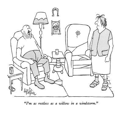 """""""I'm as restless as a willow in a windstorm."""" - New Yorker Cartoon"""