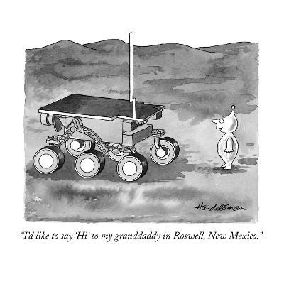 """""""I'd like to say 'Hi' to my granddaddy in Roswell, New Mexico."""" - New Yorker Cartoon"""