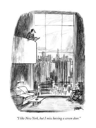 """I like New York, but I miss having a screen door."" - New Yorker Cartoon"