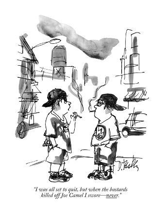 """""""I was all set to quit, but when the bastards killed off Joe Camel I swore…"""" - New Yorker Cartoon"""