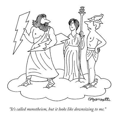 """It's called monotheism, but it looks like downsizing to me."" - New Yorker Cartoon"