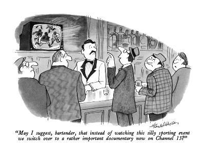 """May I suggest, bartender, that instead of watching this silly sporting ev…"" - New Yorker Cartoon"