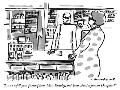 """""""I can't refill your prescription, Mrs. Rowley, but how about a frozen Dai…"""" - New Yorker Cartoon"""