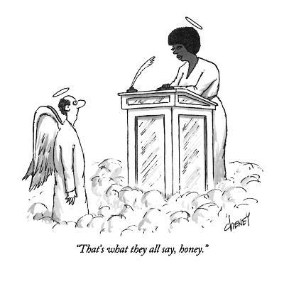 """""""That's what they all say, honey."""" - New Yorker Cartoon"""
