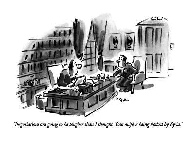 """""""Negotiations are going to be tougher than I thought.  Your wife is being …"""" - New Yorker Cartoon"""