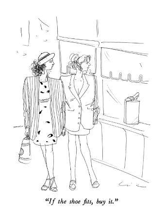 """""""If the shoe fits, buy it."""" - New Yorker Cartoon"""