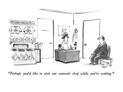 """Perhaps you'd like to visit our souvenir shop while you're waiting."" - New Yorker Cartoon"