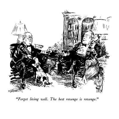 """""""Forget living well.  The best revenge is revenge."""" - New Yorker Cartoon"""