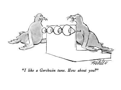 """""""I like a Gershwin tune.  How about you?"""" - New Yorker Cartoon"""