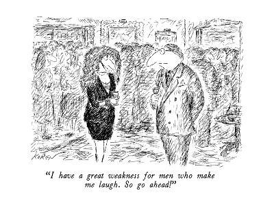 """I have a great weakness for men who make me laugh.  So go ahead!"" - New Yorker Cartoon"
