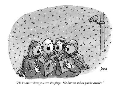"""He knows when you are sleeping.  He knows when you're awake."" - New Yorker Cartoon"