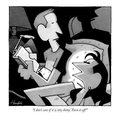 """I don't care if it is itty-bitty. Turn it off!"" - New Yorker Cartoon"