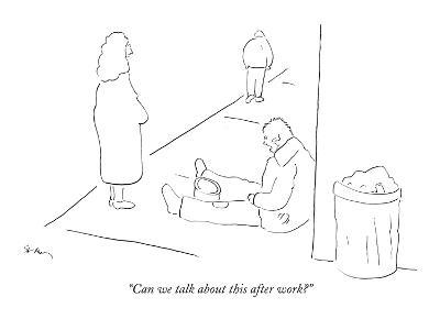 """Can we talk about this after work?"" - New Yorker Cartoon"