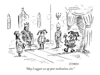 """""""May I suggest we up your medication, sire."""" - New Yorker Cartoon"""