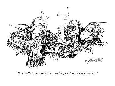 """I actually prefer same sex—as long as it doesn't involve sex."" - New Yorker Cartoon"