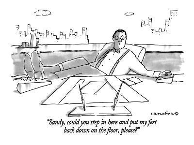 """Sandy, could you step in here and put my feet back down on the floor, ple…"" - New Yorker Cartoon"