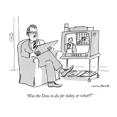"""Was the Dow to die for today, or what?"" - New Yorker Cartoon"