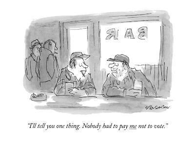 """I'll tell you one thing. Nobody had to pay me not to vote."" - New Yorker Cartoon"