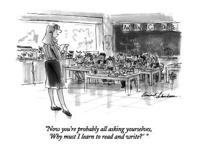 """Now you're probably all asking yourselves, 'Why must I learn to read and …"" - New Yorker Cartoon"