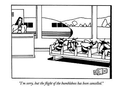 """""""I'm sorry, but the flight of the bumblebees has been cancelled."""" - New Yorker Cartoon"""