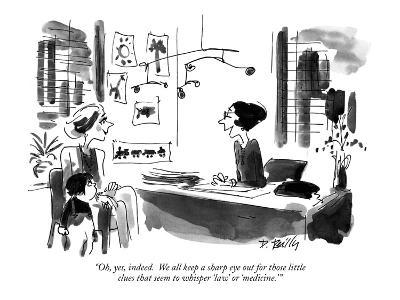 """Oh, yes, indeed.  We all keep a sharp eye out for those little clues that…"" - New Yorker Cartoon"