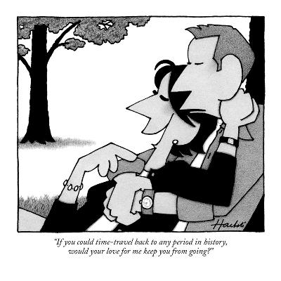 """If you could time-travel back to any period in history, would your love f…"" - New Yorker Cartoon"