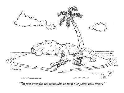 """""""I'm just grateful we were able to turn our pants into shorts."""" - New Yorker Cartoon"""