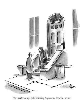 """I'd invite you up, but I'm trying to preserve the crime scene."" - New Yorker Cartoon"