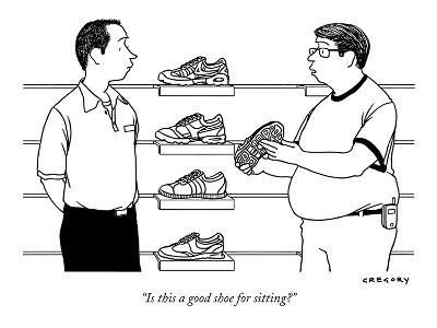 """Is this a good shoe for sitting?"" - New Yorker Cartoon"