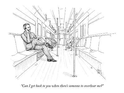 """""""Can I get back to you when there's someone to overhear me?"""" - New Yorker Cartoon"""