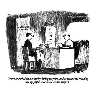 """We've embarked on a minority-hiring program, and at present we're taking …"" - New Yorker Cartoon"