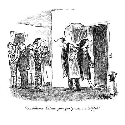 """On balance, Estelle, your party was not helpful."" - New Yorker Cartoon"
