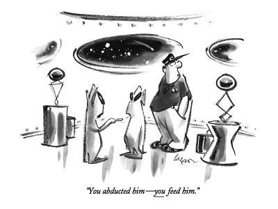 """You abducted him—you feed him."" - New Yorker Cartoon"