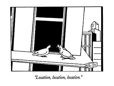 """Location, location, location."" - New Yorker Cartoon"