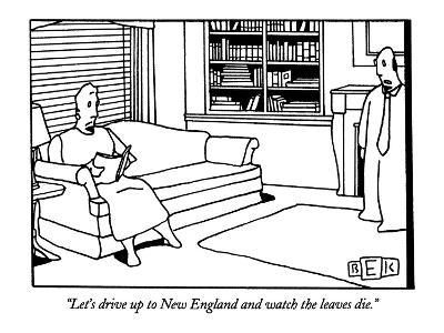 """Let's drive up to New England and watch the leaves die."" - New Yorker Cartoon"