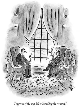 """""""I approve of the way he's mishandling the economy."""" - New Yorker Cartoon"""
